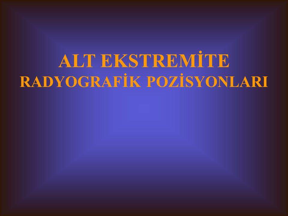 ALT EKSTREMİTE RADYOGRAFİK POZİSYONLARI