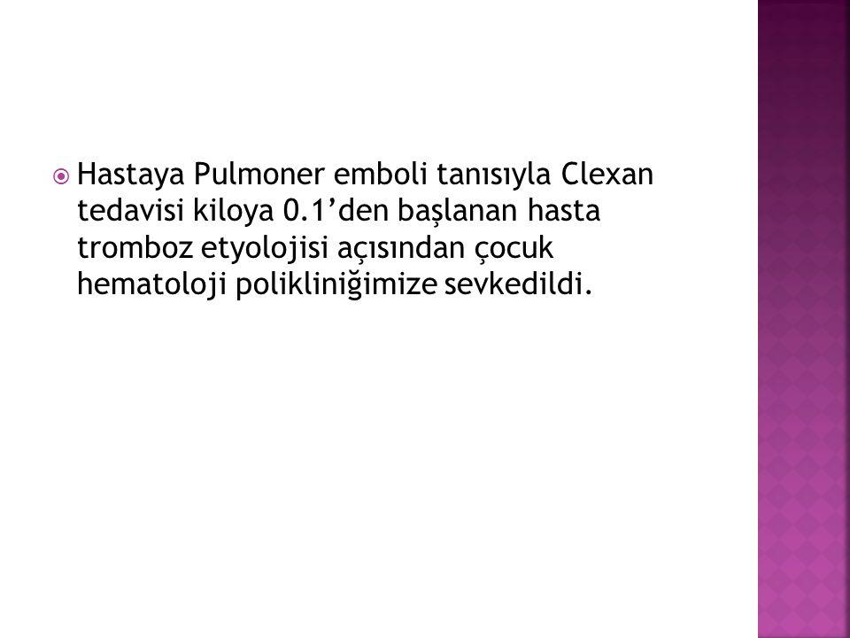 Hastaya Pulmoner emboli tanısıyla Clexan tedavisi kiloya 0