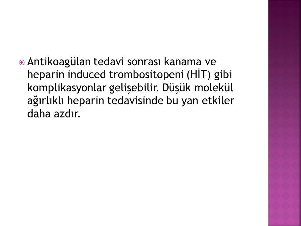 Antikoagülan tedavi sonrası kanama ve heparin induced trombositopeni (HİT) gibi komplikasyonlar gelişebilir.