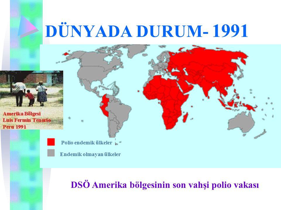 DÜNYADA DURUM- 1991 DSÖ Amerika bölgesinin son vahşi polio vakası