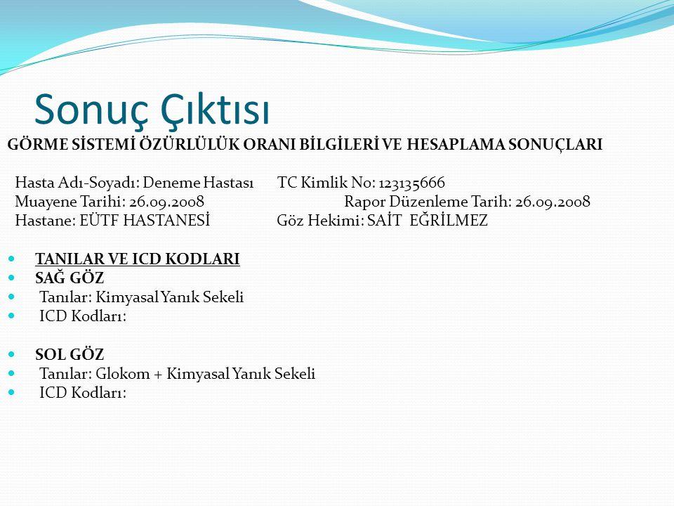 Sonuç Çıktısı GÖRME SİSTEMİ ÖZÜRLÜLÜK ORANI BİLGİLERİ VE HESAPLAMA SONUÇLARI. Hasta Adı-Soyadı: Deneme Hastası TC Kimlik No: 123135666.