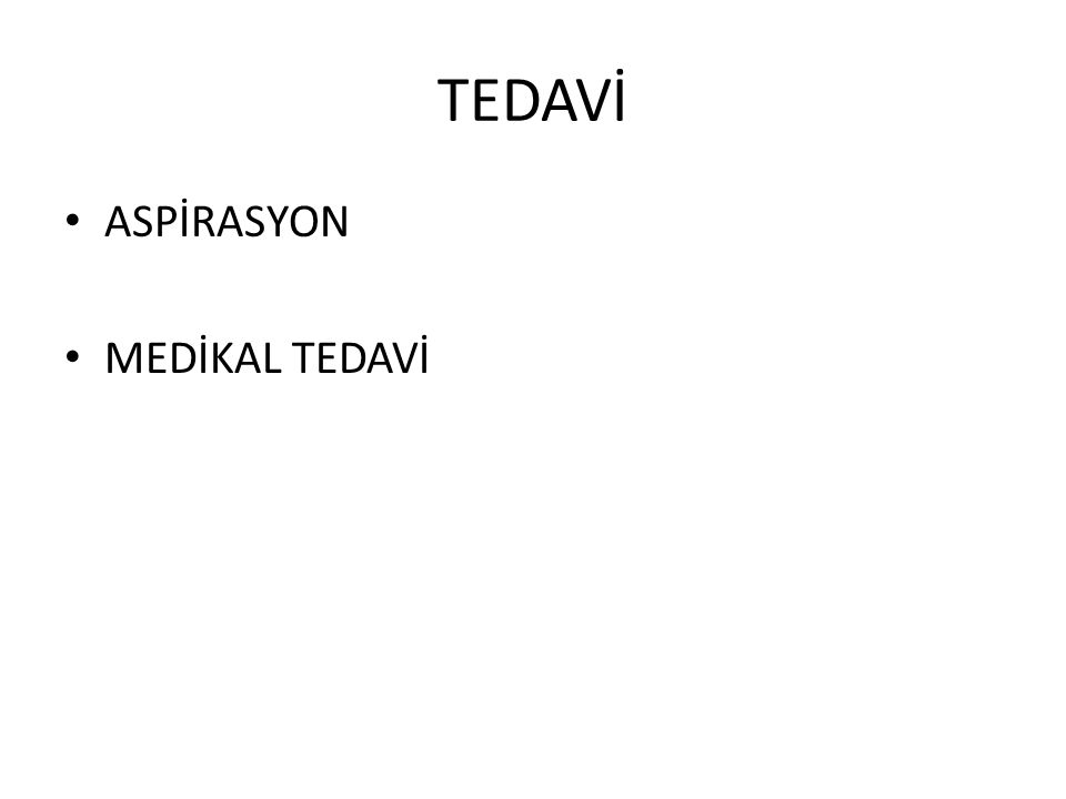 TEDAVİ ASPİRASYON MEDİKAL TEDAVİ