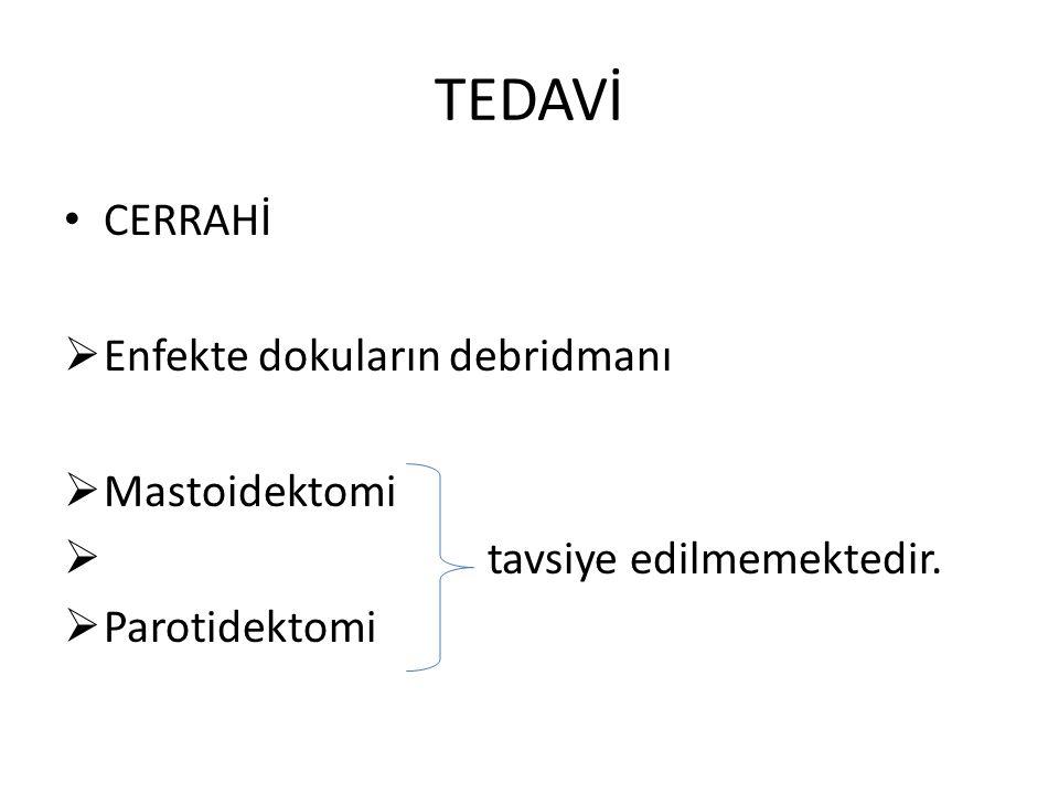 TEDAVİ CERRAHİ Enfekte dokuların debridmanı Mastoidektomi