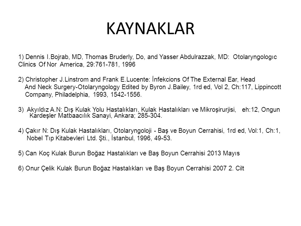 KAYNAKLAR 1) Dennis I.Bojrab, MD, Thomas Bruderly, Do, and Yasser Abdulrazzak, MD: Otolaryngologıc.