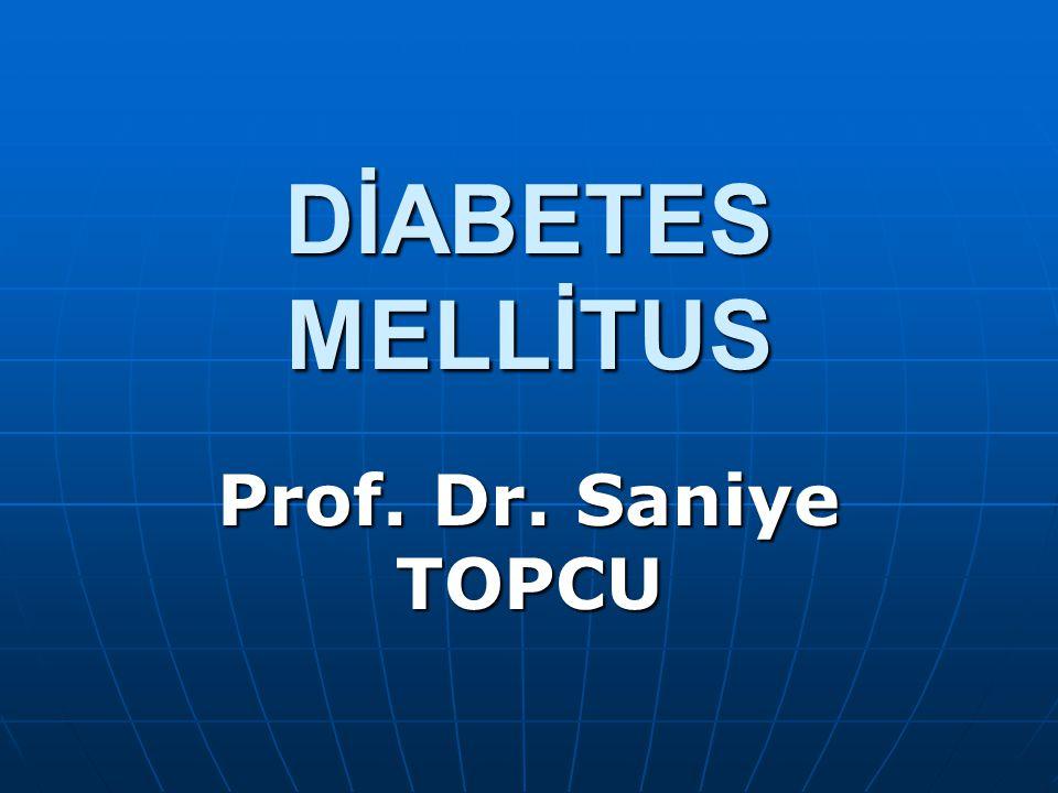 DİABETES MELLİTUS Prof. Dr. Saniye TOPCU