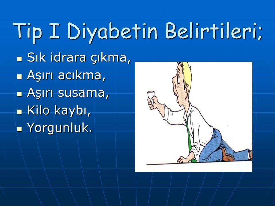 Tip I Diyabetin Belirtileri;