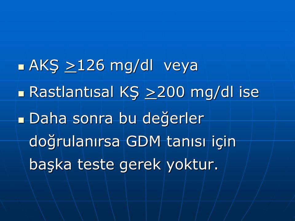 AKŞ >126 mg/dl veya Rastlantısal KŞ >200 mg/dl ise.