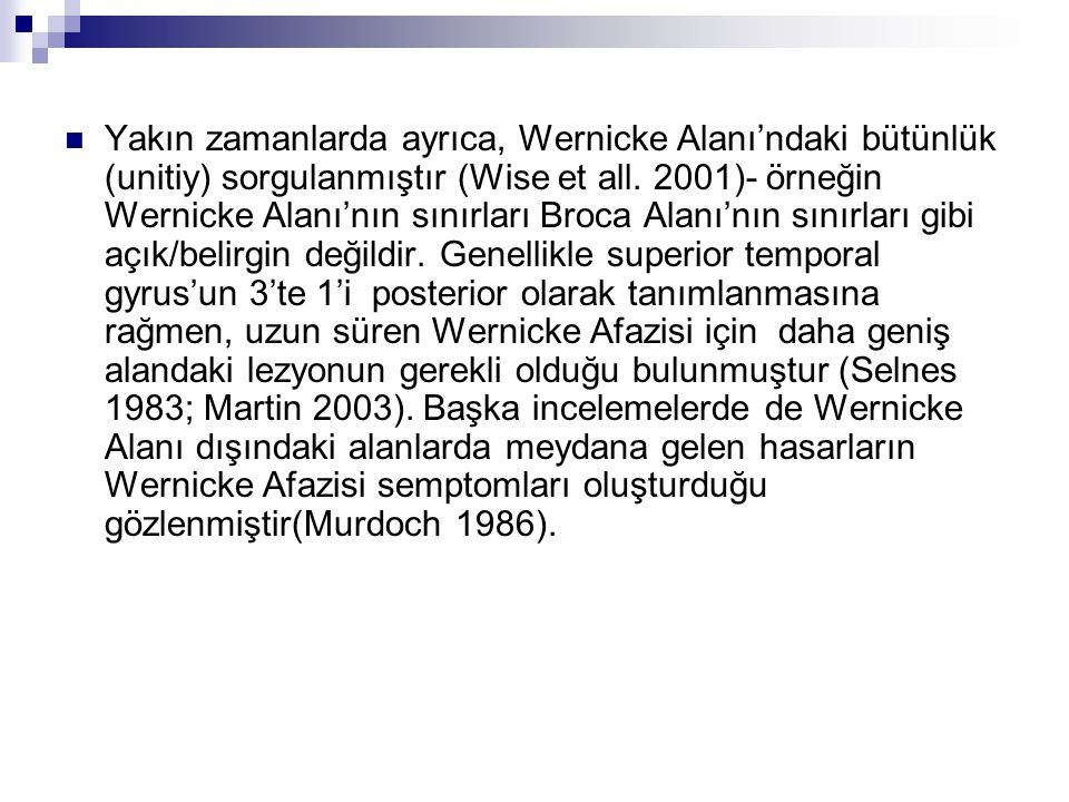 Yakın zamanlarda ayrıca, Wernicke Alanı'ndaki bütünlük (unitiy) sorgulanmıştır (Wise et all.