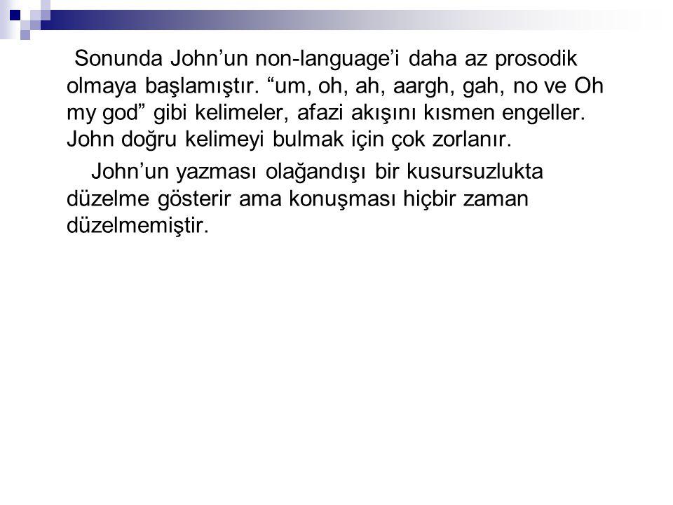 Sonunda John'un non-language'i daha az prosodik olmaya başlamıştır