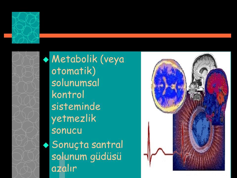 Metabolik (veya otomatik) solunumsal kontrol sisteminde yetmezlik sonucu