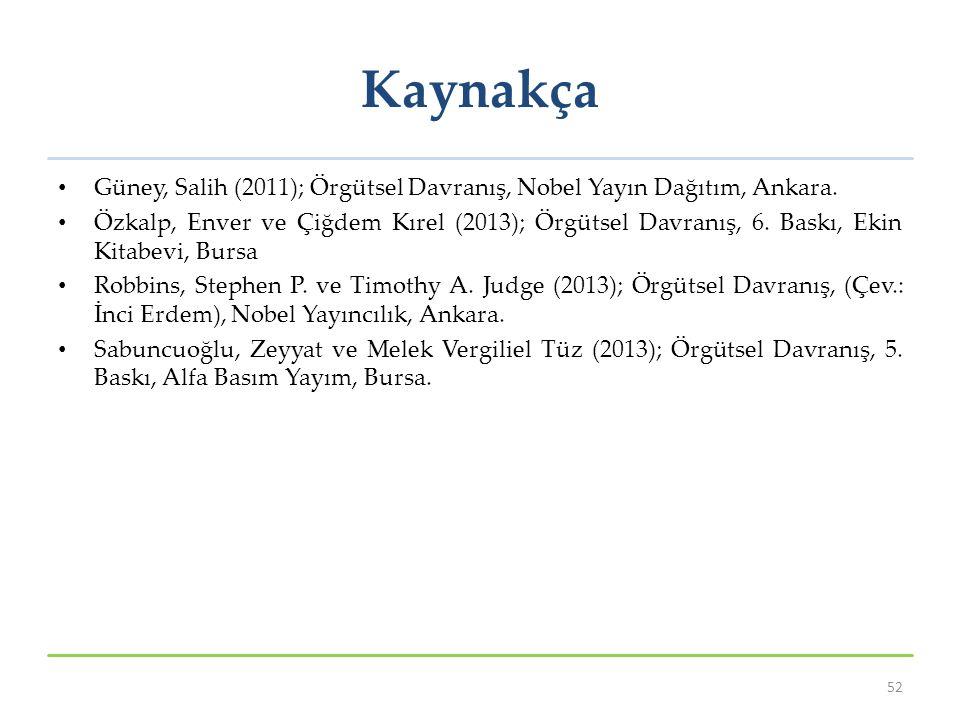 Kaynakça Güney, Salih (2011); Örgütsel Davranış, Nobel Yayın Dağıtım, Ankara.