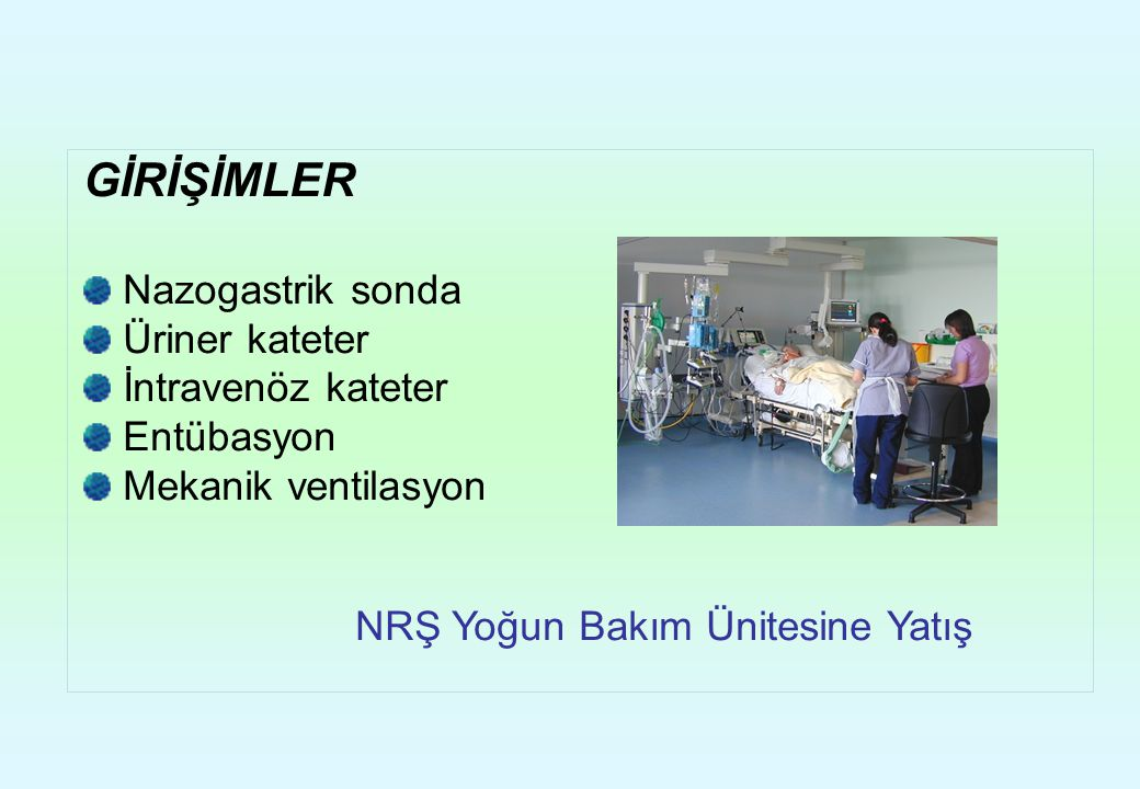 GİRİŞİMLER Nazogastrik sonda Üriner kateter İntravenöz kateter
