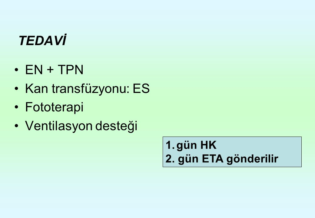 TEDAVİ EN + TPN Kan transfüzyonu: ES Fototerapi Ventilasyon desteği
