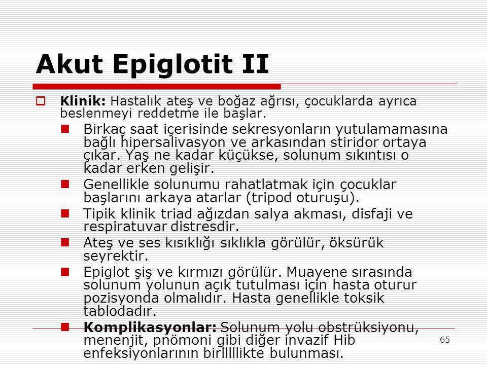 Akut Epiglotit II Klinik: Hastalık ateş ve boğaz ağrısı, çocuklarda ayrıca beslenmeyi reddetme ile başlar.