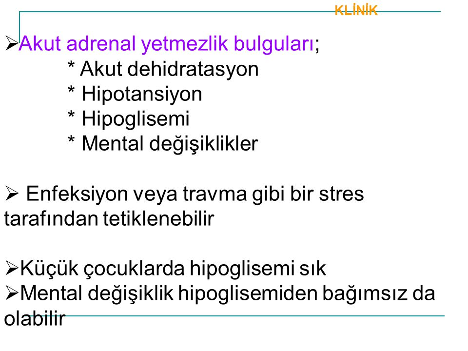 Akut adrenal yetmezlik bulguları; * Akut dehidratasyon * Hipotansiyon