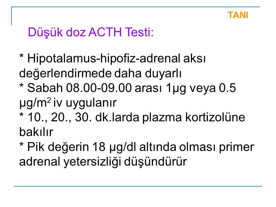* Hipotalamus-hipofiz-adrenal aksı değerlendirmede daha duyarlı