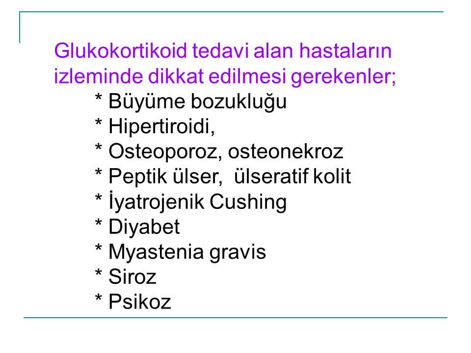 Glukokortikoid tedavi alan hastaların izleminde dikkat edilmesi gerekenler;