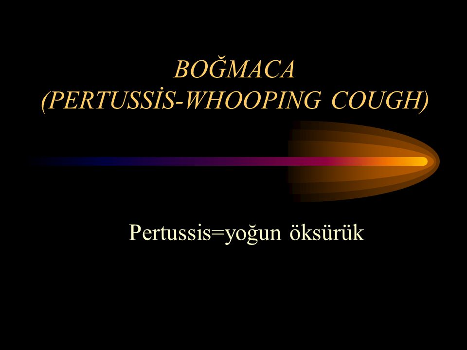 BOĞMACA (PERTUSSİS-WHOOPING COUGH)
