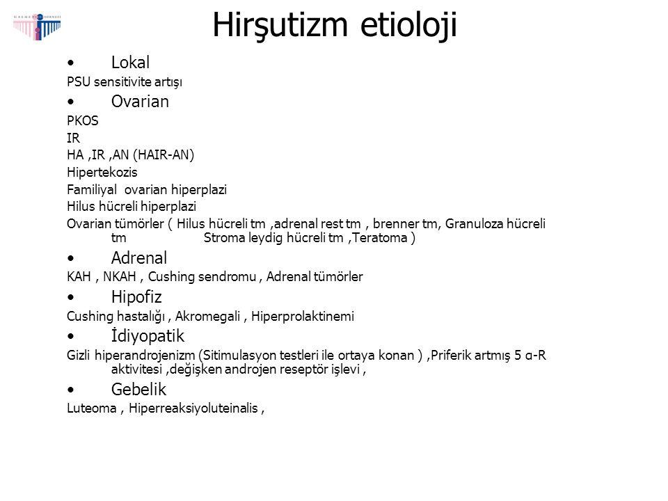 Hirşutizm etioloji Lokal Ovarian Adrenal Hipofiz İdiyopatik Gebelik