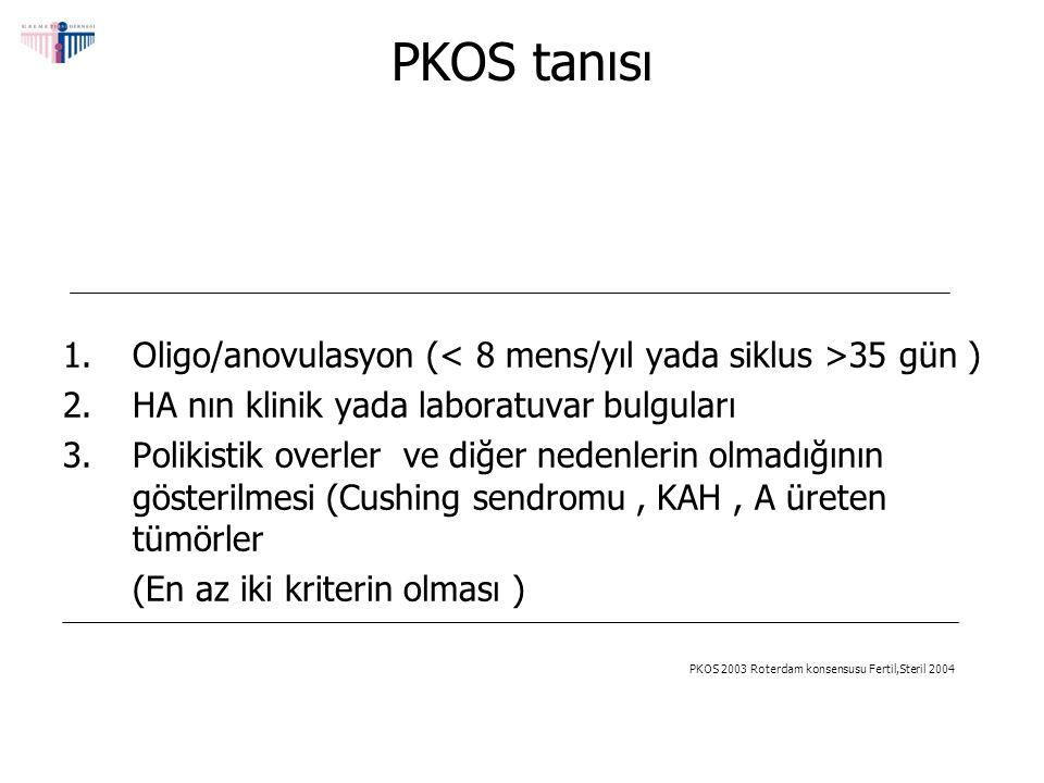 PKOS tanısı Oligo/anovulasyon (< 8 mens/yıl yada siklus >35 gün ) HA nın klinik yada laboratuvar bulguları.