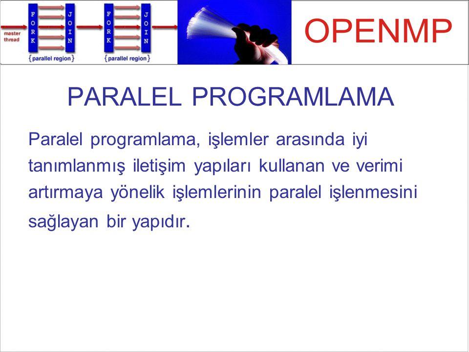 PARALEL PROGRAMLAMA Paralel programlama, işlemler arasında iyi