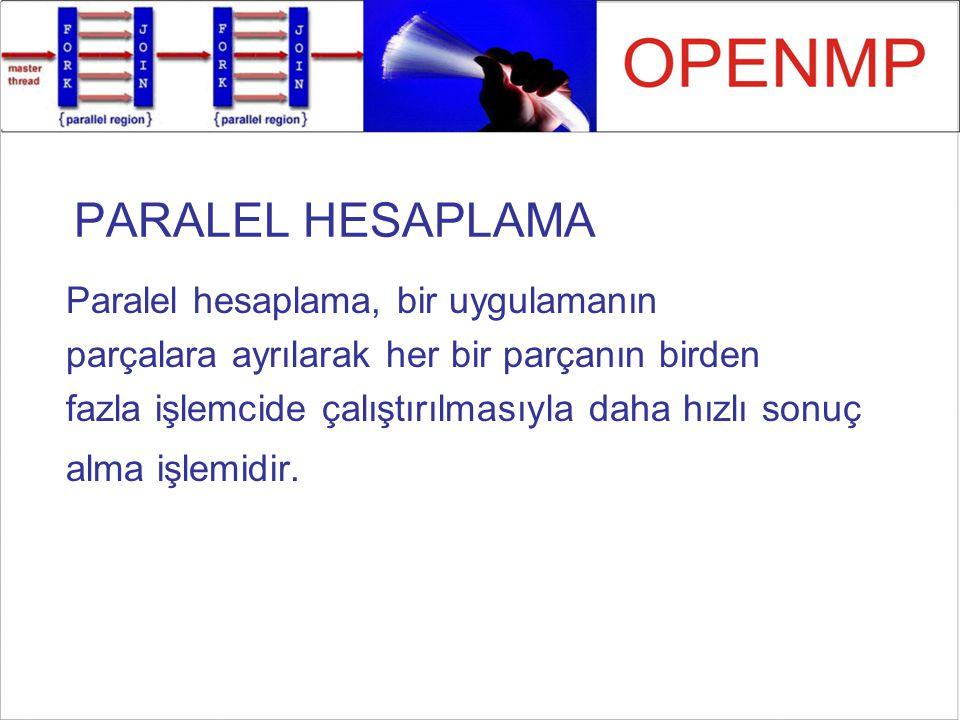 PARALEL HESAPLAMA Paralel hesaplama, bir uygulamanın