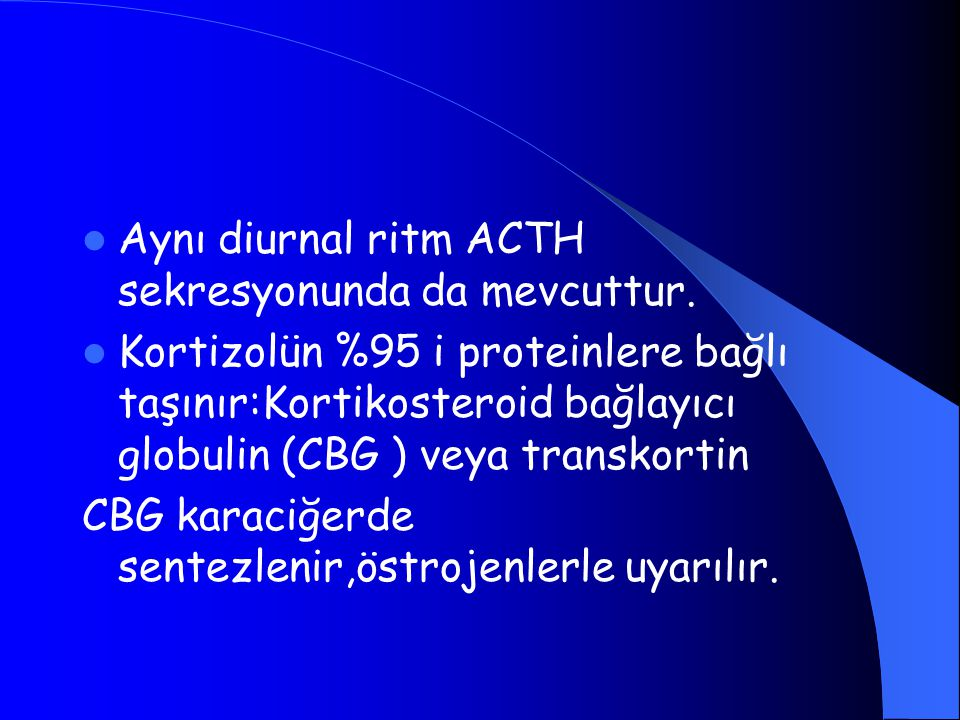 Aynı diurnal ritm ACTH sekresyonunda da mevcuttur.