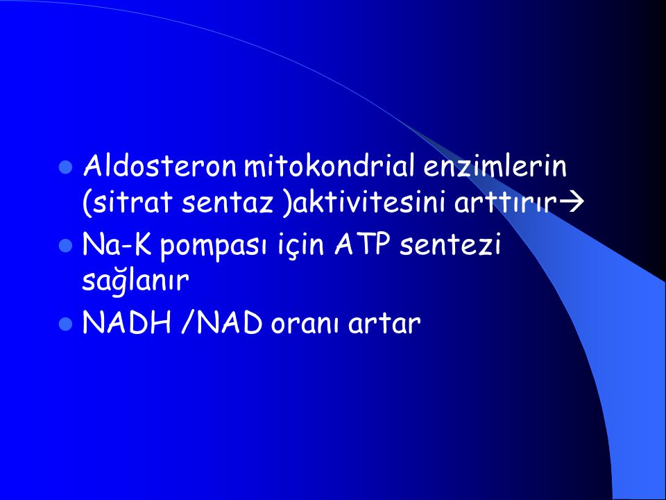 Aldosteron mitokondrial enzimlerin (sitrat sentaz )aktivitesini arttırır