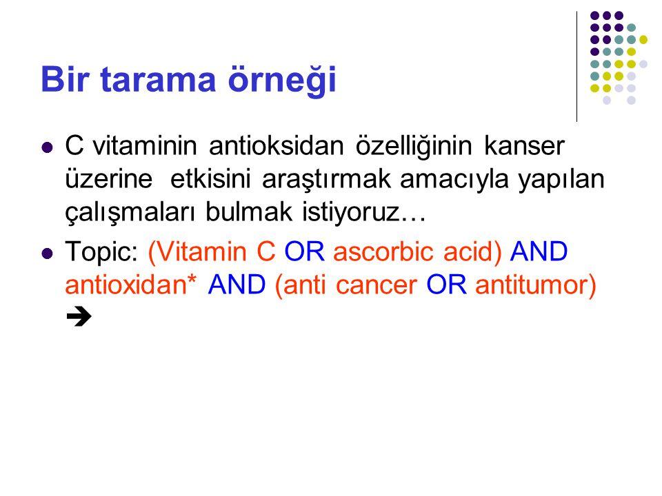 Bir tarama örneği C vitaminin antioksidan özelliğinin kanser üzerine etkisini araştırmak amacıyla yapılan çalışmaları bulmak istiyoruz…
