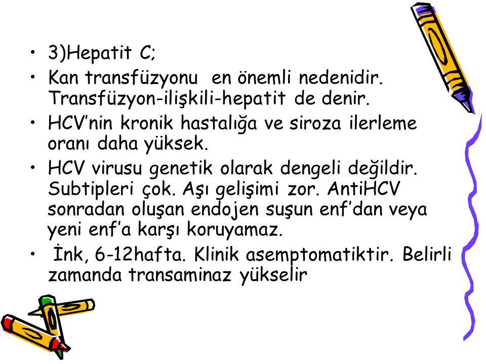 3)Hepatit C; Kan transfüzyonu en önemli nedenidir. Transfüzyon-ilişkili-hepatit de denir.