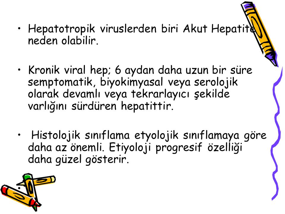 Hepatotropik viruslerden biri Akut Hepatite neden olabilir.