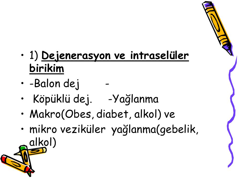 1) Dejenerasyon ve intraselüler birikim