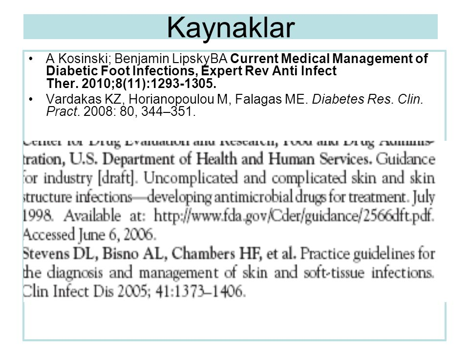 Kaynaklar A Kosinski; Benjamin LipskyBA Current Medical Management of Diabetic Foot Infections, Expert Rev Anti Infect Ther. 2010;8(11):1293-1305.