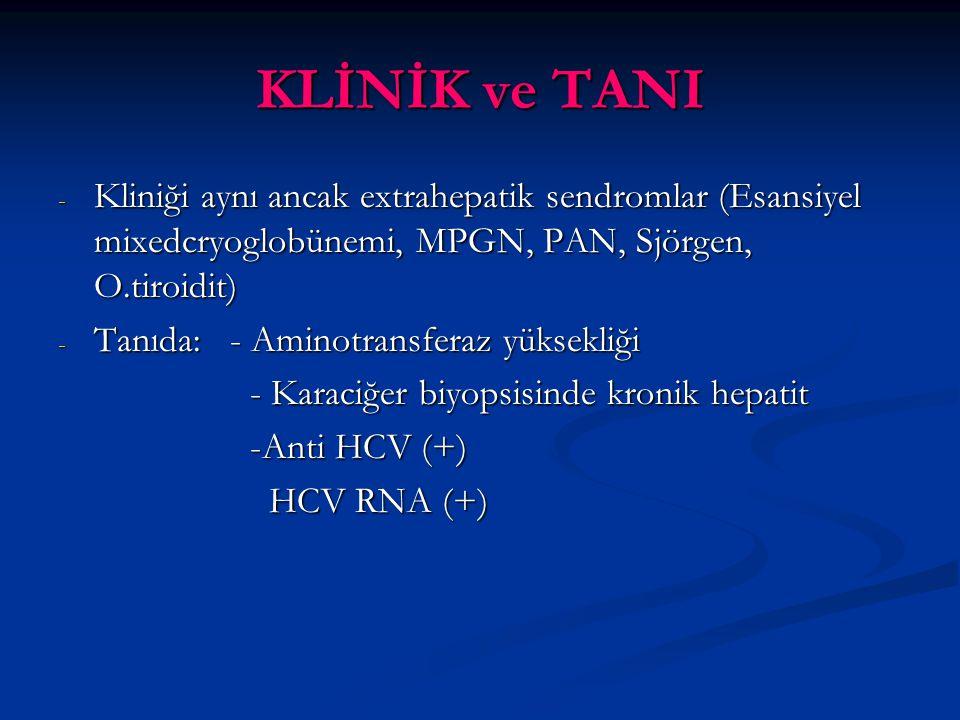 KLİNİK ve TANI Kliniği aynı ancak extrahepatik sendromlar (Esansiyel mixedcryoglobünemi, MPGN, PAN, Sjörgen, O.tiroidit)