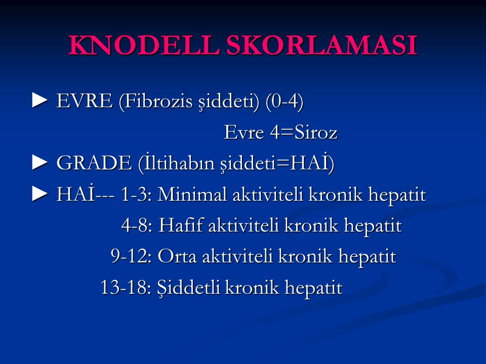KNODELL SKORLAMASI ► EVRE (Fibrozis şiddeti) (0-4) Evre 4=Siroz