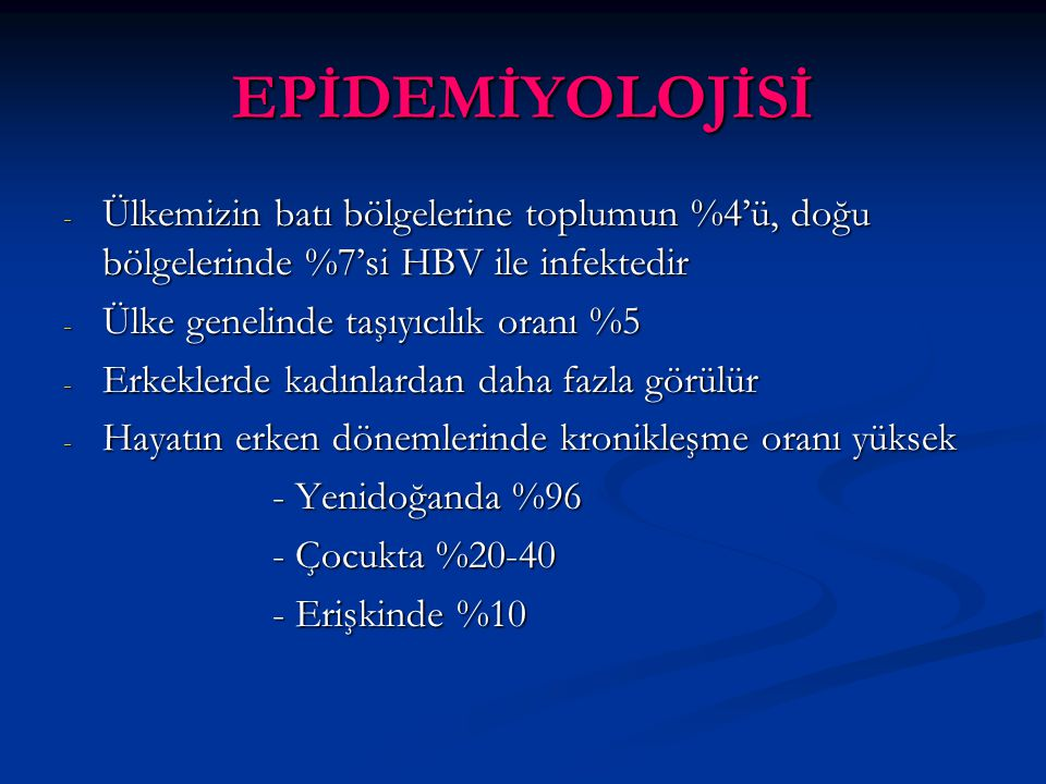 EPİDEMİYOLOJİSİ Ülkemizin batı bölgelerine toplumun %4'ü, doğu bölgelerinde %7'si HBV ile infektedir.