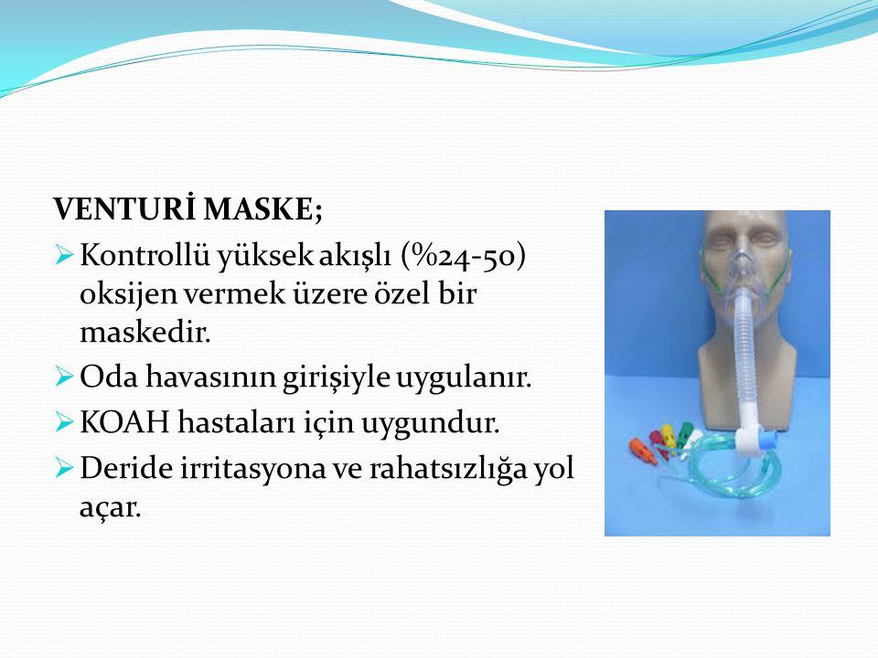 VENTURİ MASKE; Kontrollü yüksek akışlı (%24-50) oksijen vermek üzere özel bir maskedir. Oda havasının girişiyle uygulanır.