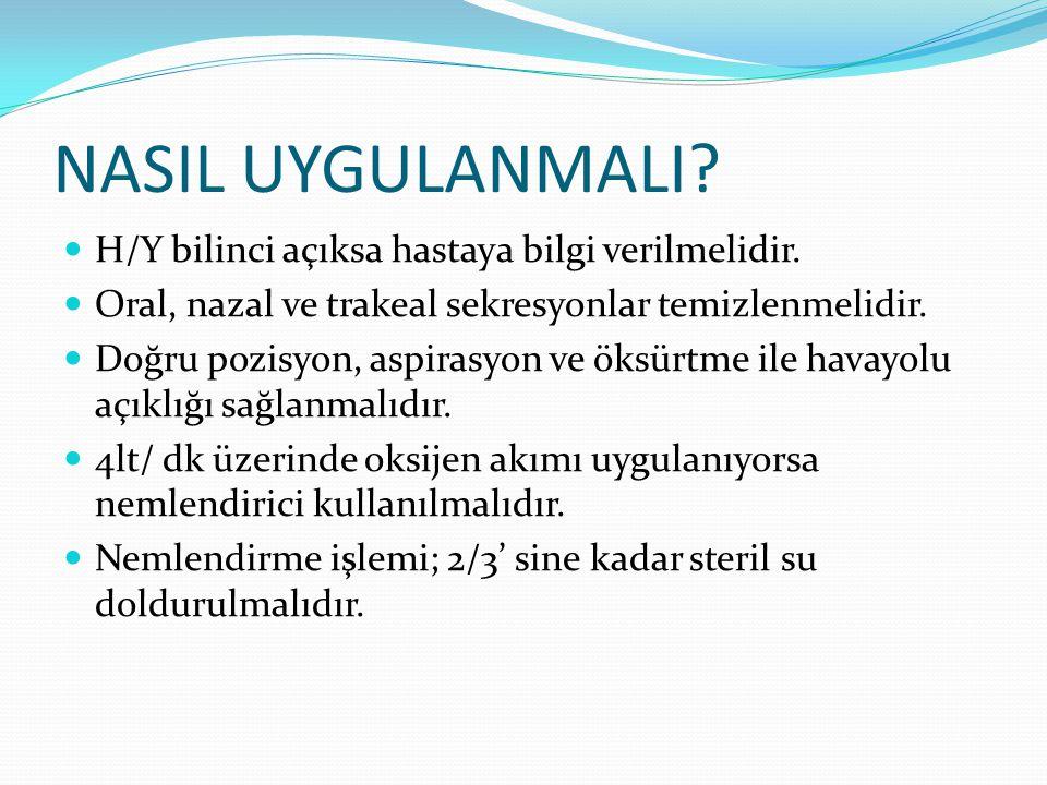 NASIL UYGULANMALI H/Y bilinci açıksa hastaya bilgi verilmelidir.