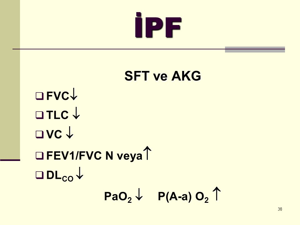 İPF SFT ve AKG FVC TLC  VC  FEV1/FVC N veya DLCO 