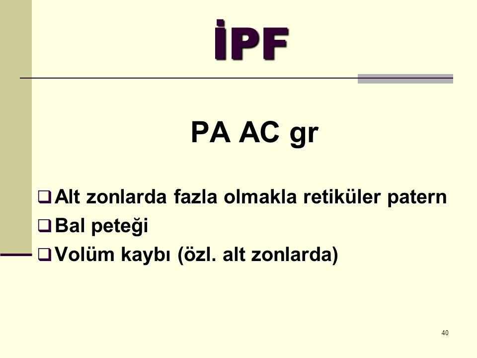 İPF PA AC gr Alt zonlarda fazla olmakla retiküler patern Bal peteği