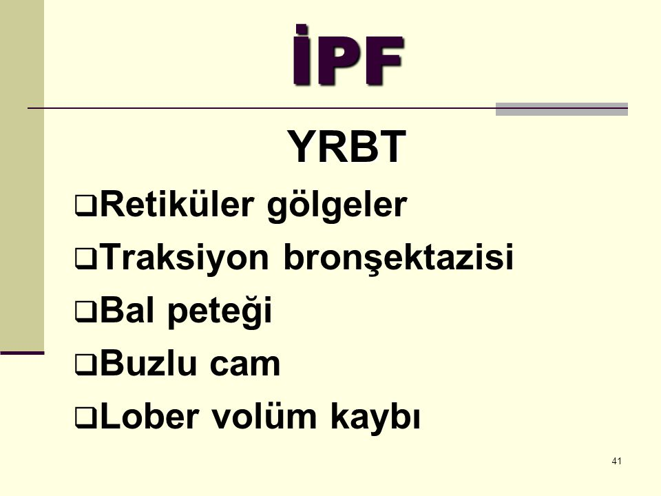 İPF YRBT Retiküler gölgeler Traksiyon bronşektazisi Bal peteği