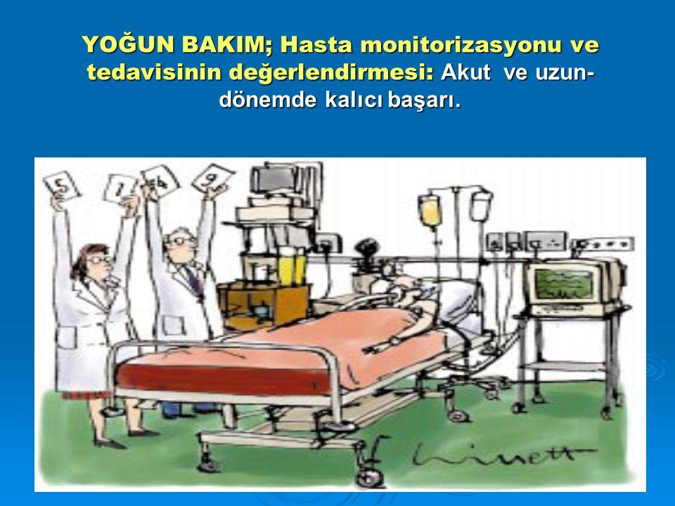 YOĞUN BAKIM; Hasta monitorizasyonu ve tedavisinin değerlendirmesi: Akut ve uzun- dönemde kalıcı başarı.