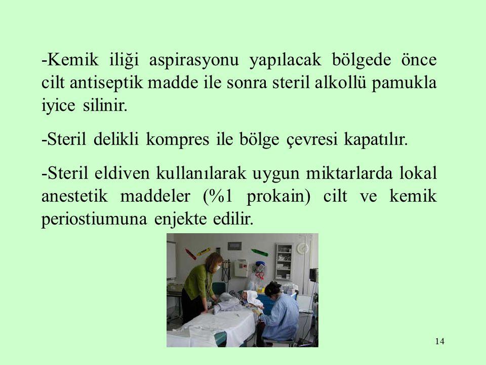 -Kemik iliği aspirasyonu yapılacak bölgede önce cilt antiseptik madde ile sonra steril alkollü pamukla iyice silinir.