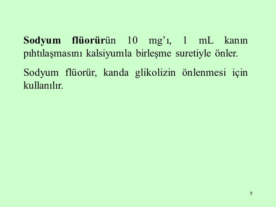 Sodyum flüorürün 10 mg'ı, 1 mL kanın pıhtılaşmasını kalsiyumla birleşme suretiyle önler.