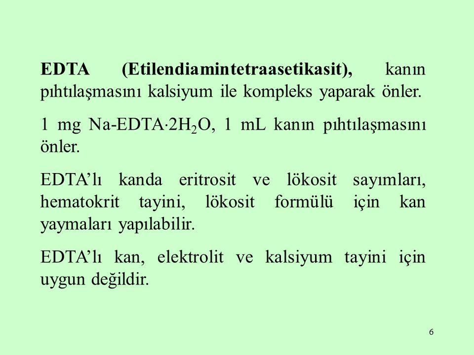 EDTA (Etilendiamintetraasetikasit), kanın pıhtılaşmasını kalsiyum ile kompleks yaparak önler.