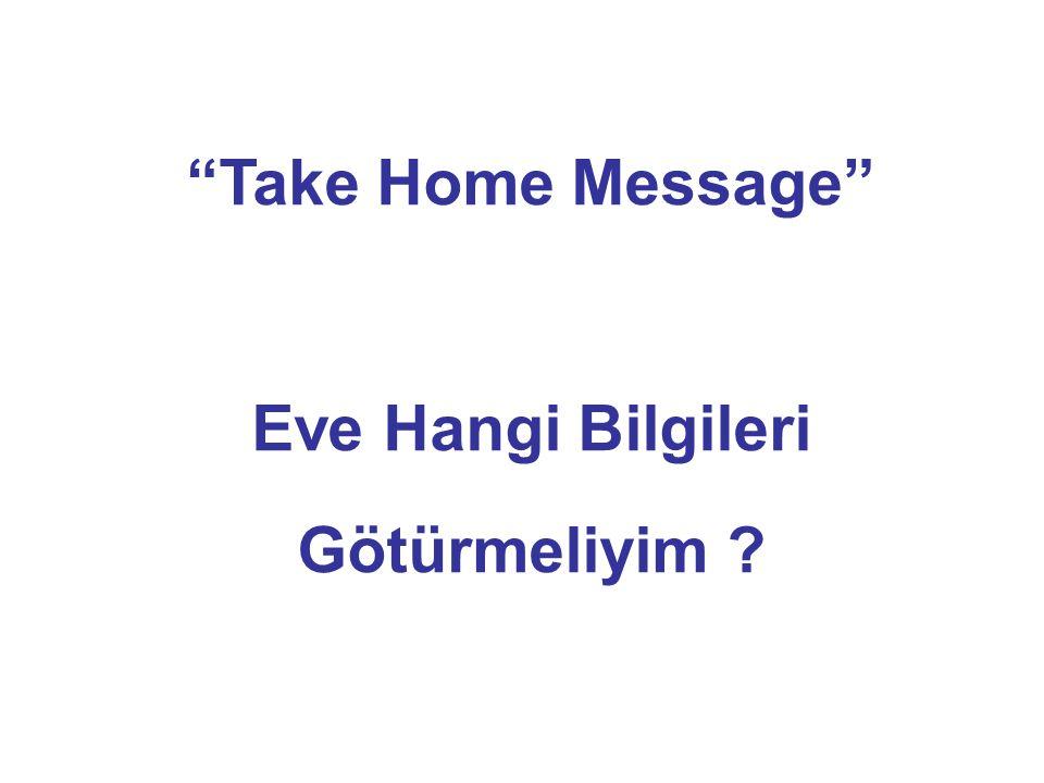 Take Home Message Eve Hangi Bilgileri Götürmeliyim