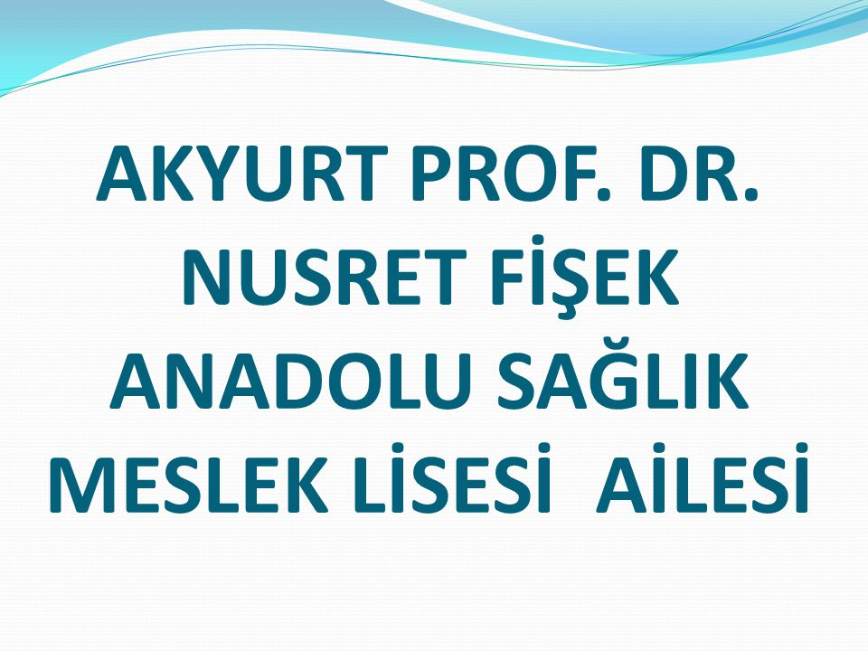 AKYURT PROF. DR. NUSRET FİŞEK ANADOLU SAĞLIK MESLEK LİSESİ AİLESİ