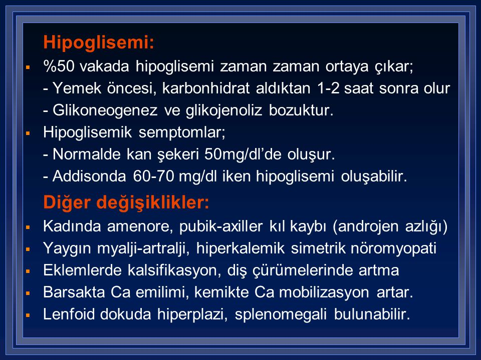 Hipoglisemi: %50 vakada hipoglisemi zaman zaman ortaya çıkar; - Yemek öncesi, karbonhidrat aldıktan 1-2 saat sonra olur.