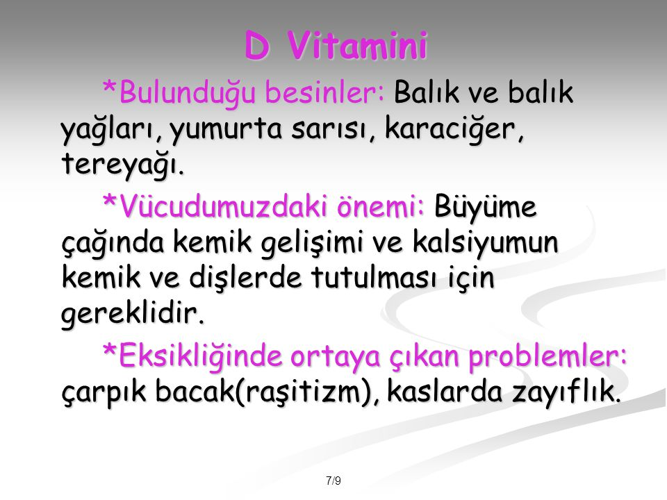 D Vitamini *Bulunduğu besinler: Balık ve balık yağları, yumurta sarısı, karaciğer, tereyağı.