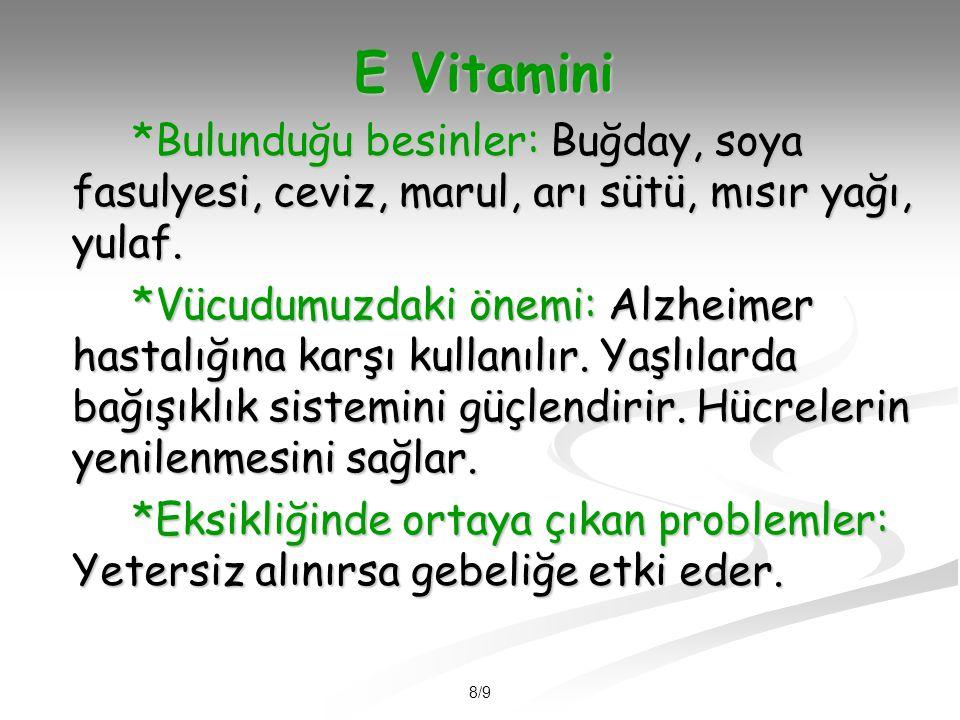 E Vitamini *Bulunduğu besinler: Buğday, soya fasulyesi, ceviz, marul, arı sütü, mısır yağı, yulaf.
